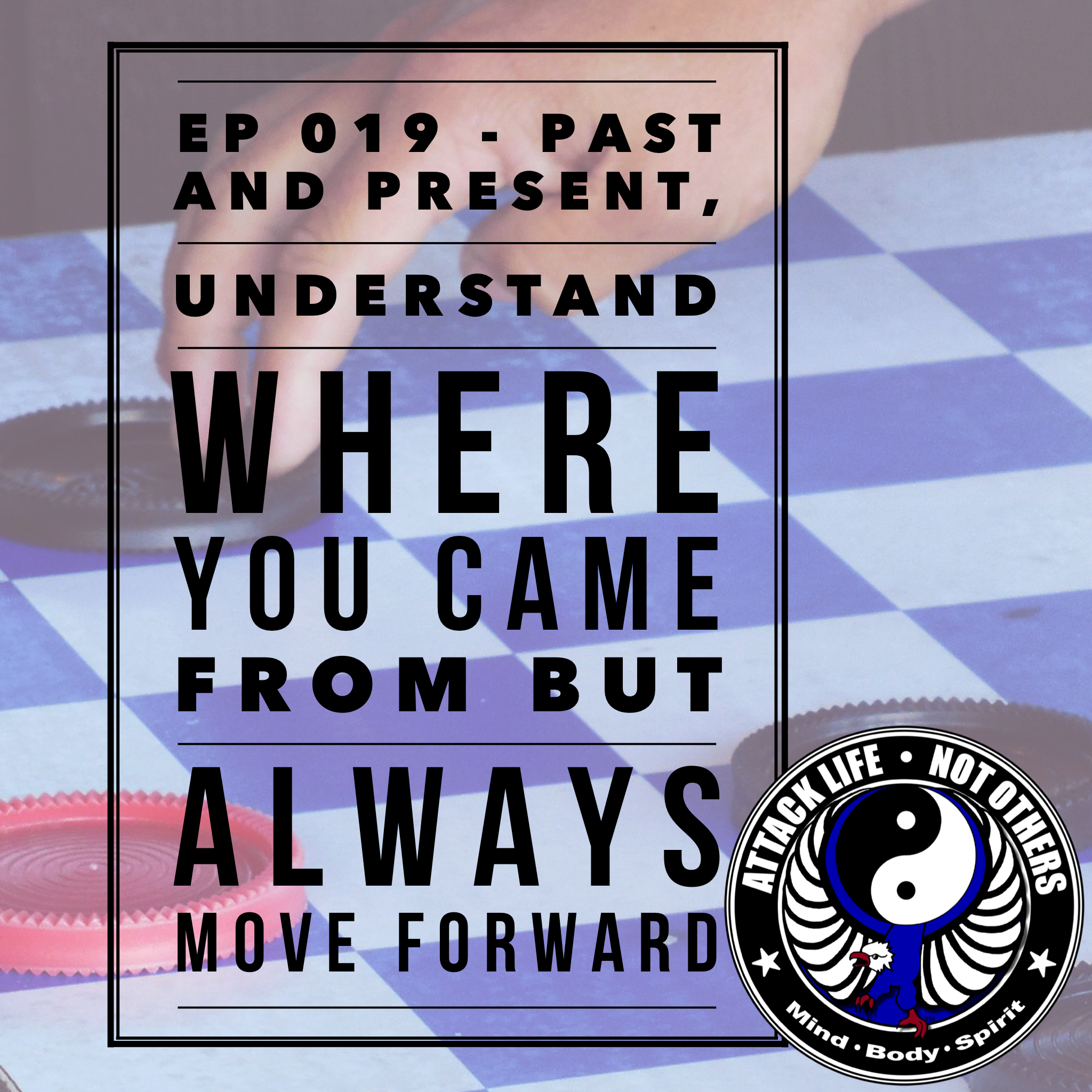 Ep 019 - Past and Present, Understand Where You Came From But Always Move Forward
