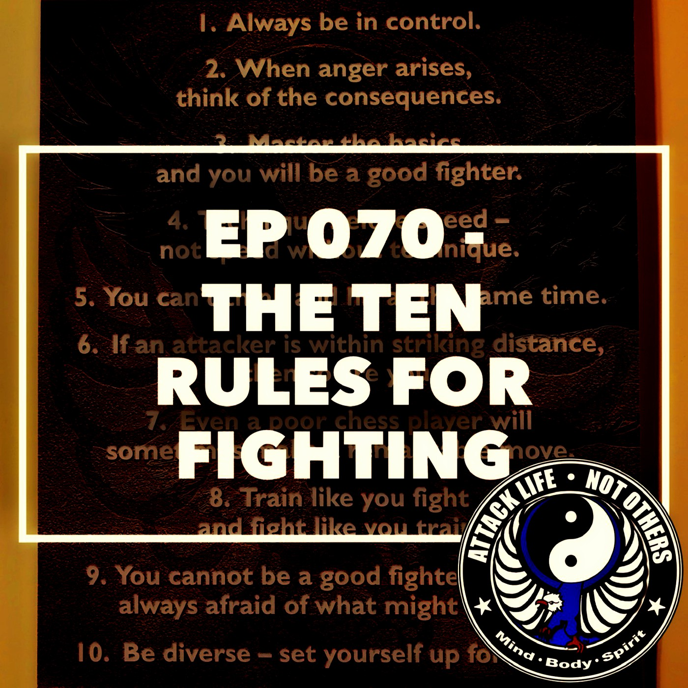 Ep 070 - The Ten Rules for Fighting — Podcast — ATTACK LIFE