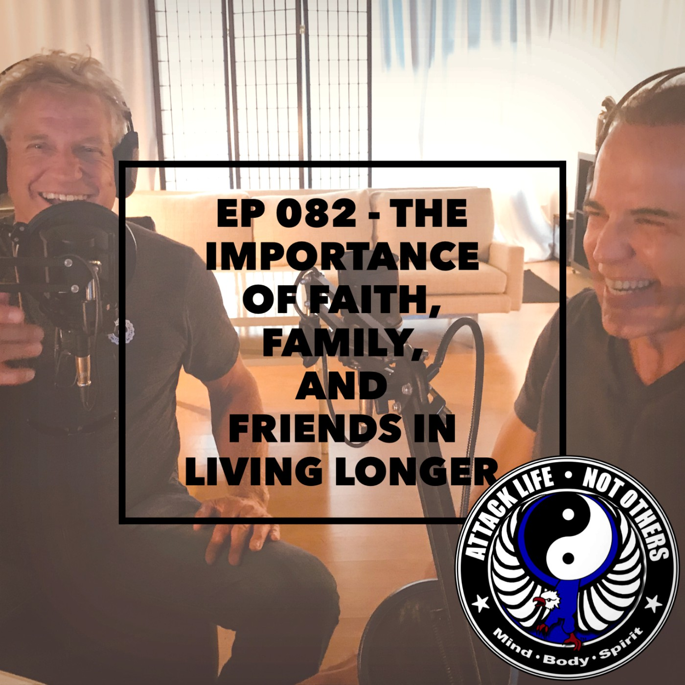 Ep 082 - The Importance of Faith, Family, and Friends in Living Longer