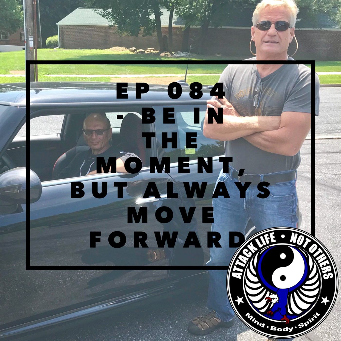Ep 084 - Be in the Moment, But Always Move Forward
