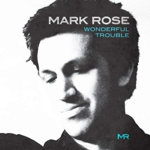 MARK ROSE   Wonderful Trouble  Indie Producer, Engineer, Mixer