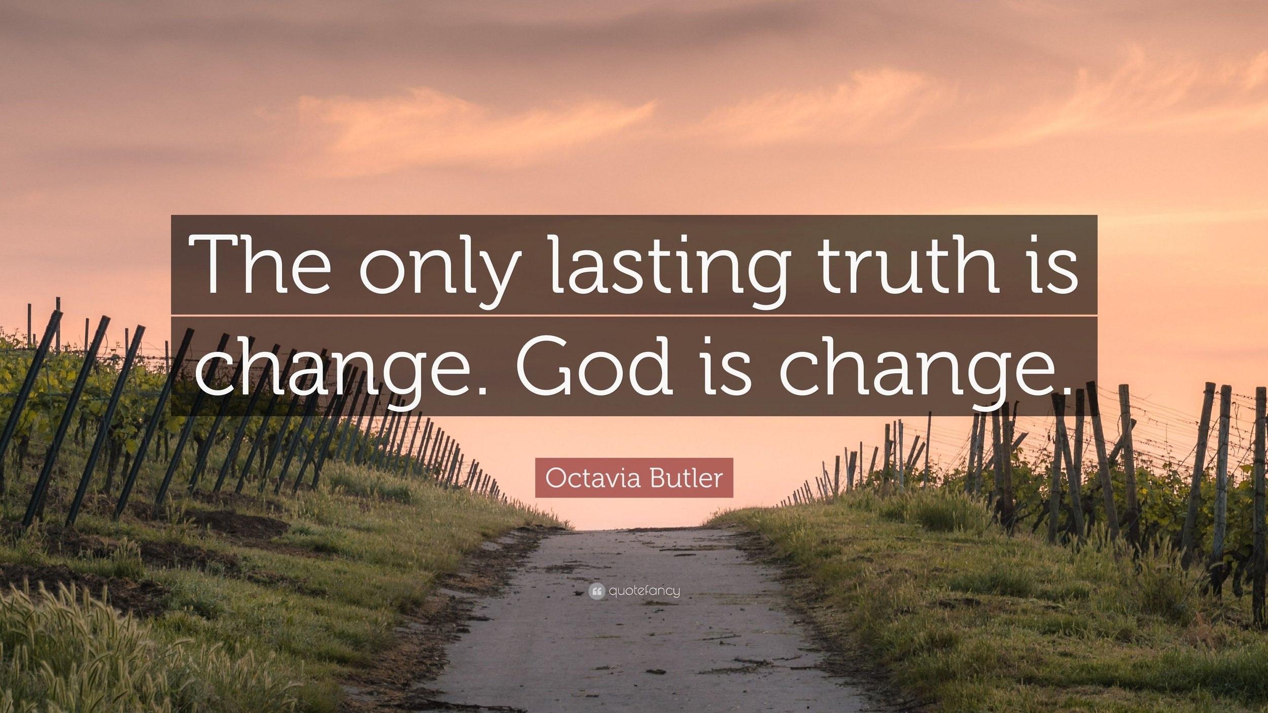 2888158-Octavia-Butler-Quote-The-only-lasting-truth-is-change-God-is.jpg