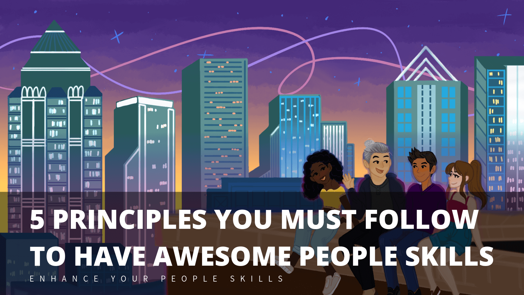 5 Principles You Must Follow To Have Awesome People Skills.png