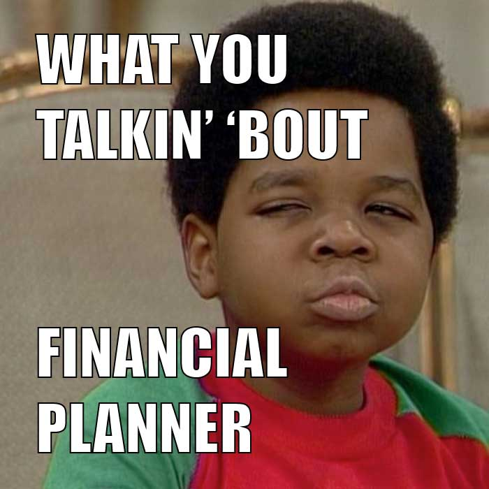 What you talkin bout financial planner