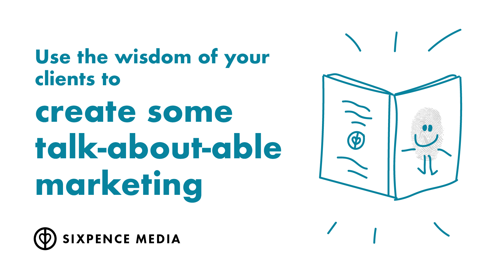 Use the wisdom of your clients to create some talk-about-able marketing
