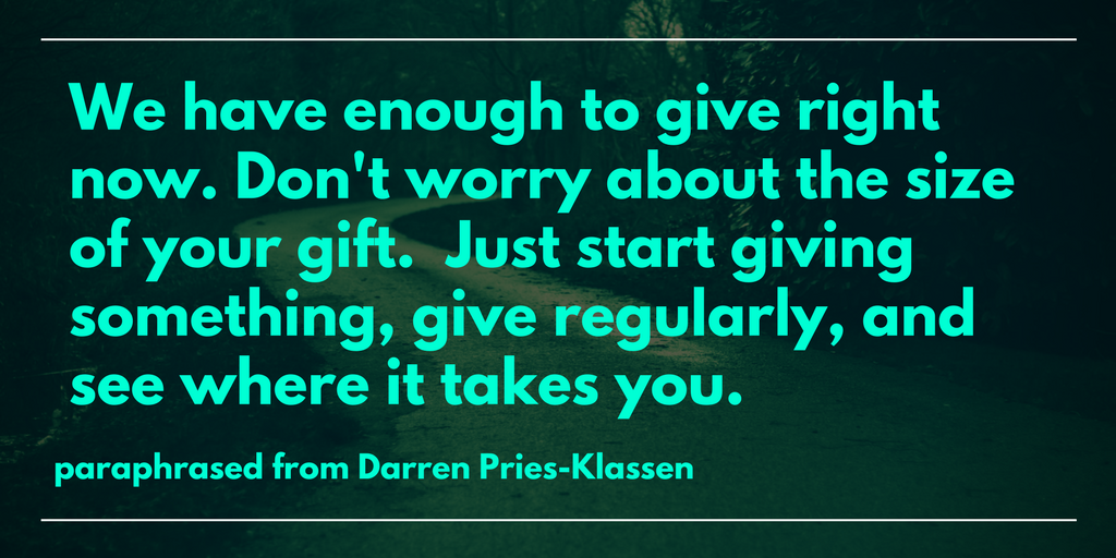 We-have-enough-to-give-right-now.-Dont-worry-about-the-size-of-your-gift.-Just-start-giving-something-give-regularly-and-see-where-it-takes-you.1.png