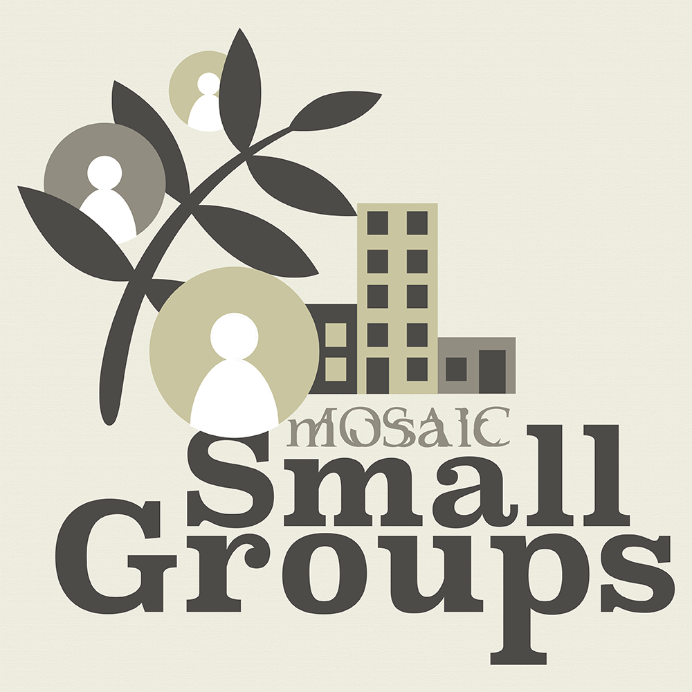 Mosaic Small Groups - Interested in Joining a Small Group?