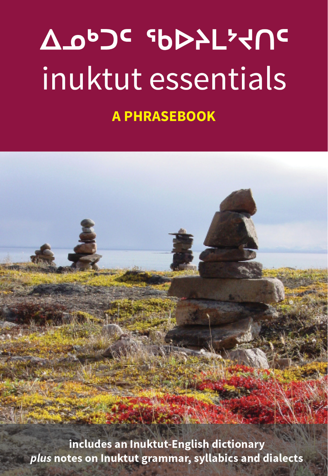 ᐃᓄᒃᑐᑦ ᖃᐅᔨᒪᔾᔪᑎᑦInuktut Essentials: A Phrasebook - Packed with handy phrases and vocabulary you can use in a variety of situations, including the workplace, a night on the town, a hunting trip or a visit with a family.162 pagesPrice: $35
