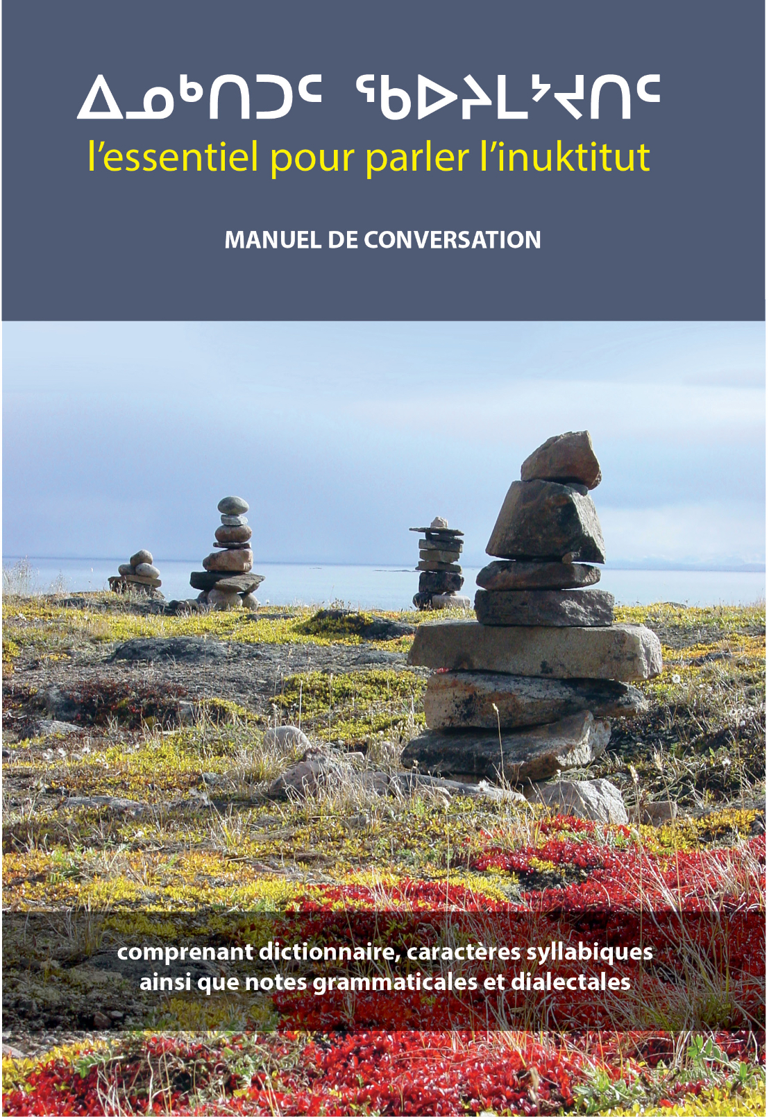 ᐃᓄᒃᑐᑦ ᖃᐅᔨᒪᔾᔪᑎᑦ L'essentiel pour parler l'Inuktut - Ce manuel de conversation te fournira des mots et expressions utiles que vous pourrez utiliser dans diverses situations. Avec plus de 1 000 termes et expressions et un mini-dictionnaire.166 pagesPrice: $35