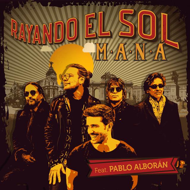 Maná ft. Pablo Alborán - Rayando el Sol ft. Pablo Alborán - Rayando el Sol