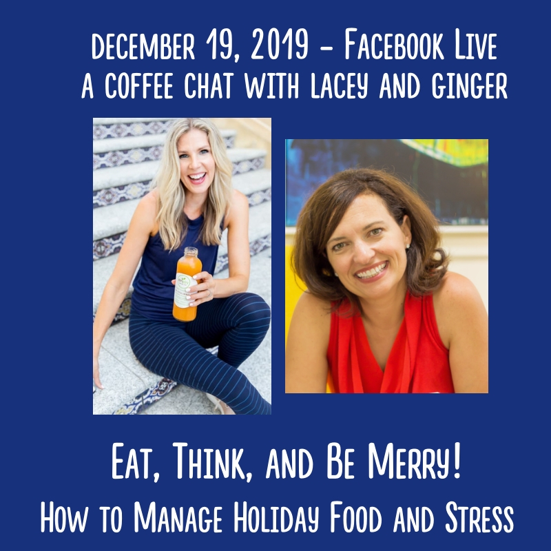 December 19, 2019 - Join us on Facebook for a live conversation about eating and thinking our way through the holidays! Lacey Spallitta is a health coach and personal trainer who keeps Ginger healthy! Ginger Rothhaas is a soul coach who reminds Lacey to practice self-compassion!Together they make a great team and are fun to learn from! Make your holidays merry by listening to these two!