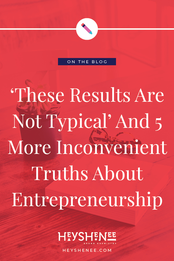 'These Results Are Not Typical' And 5 More Inconvenient Truths About Entrepreneurship Pin.jpg