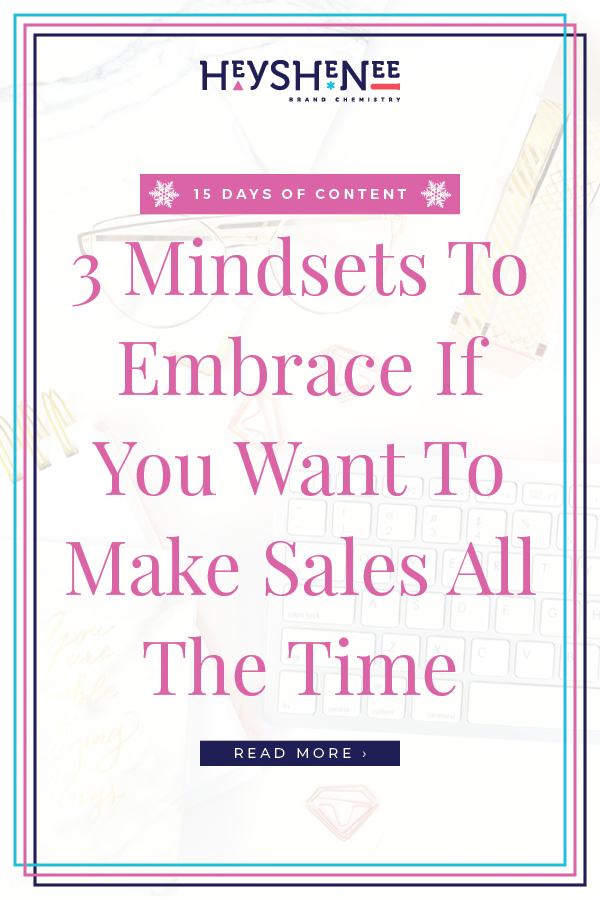 3 Mindsets To Embrace If You Want To Make Sales All The Time V2.jpg