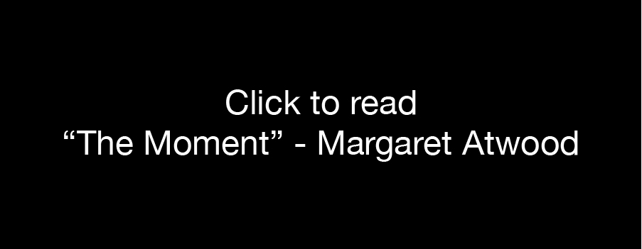 The Moment - Margaret Atwood