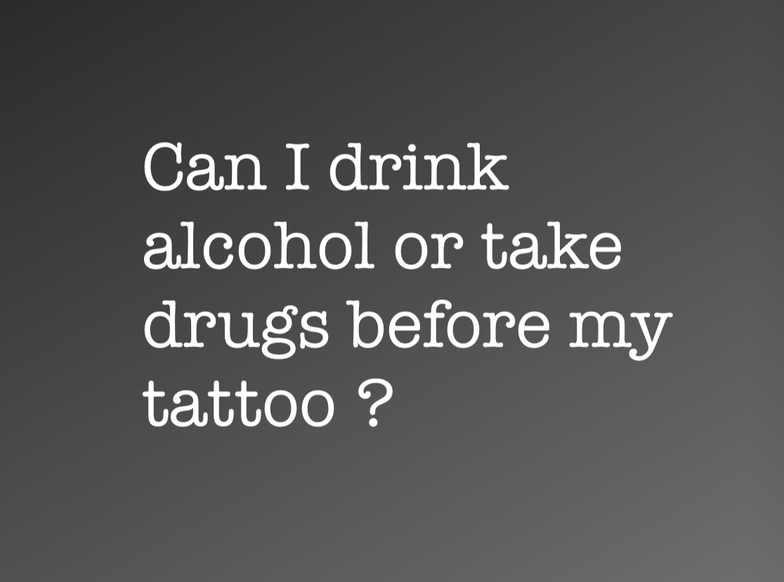 - No, Drinking or doing drugs before your tattoo appointment can be a very bad idea.Drugs and alcohol affects people and their skin in different ways.We do reserve the right to refuse any tattoo if the artist feels uncomfortable for any reason.