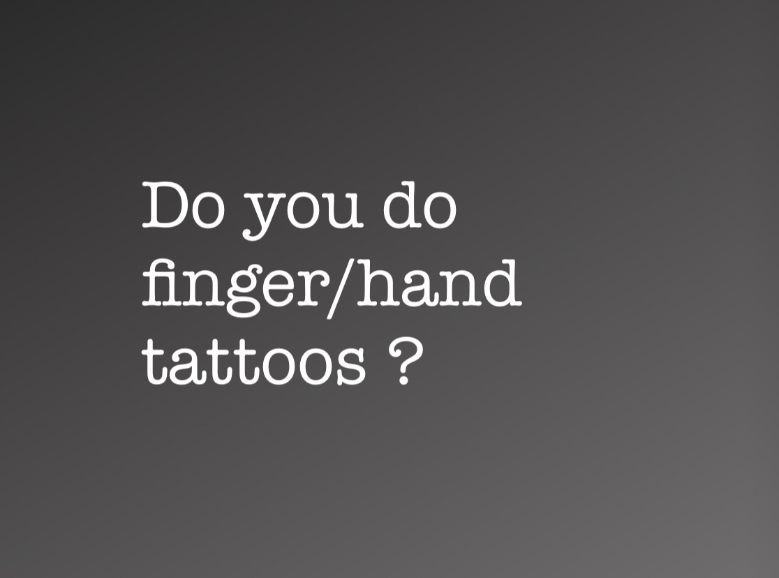 - We can do finger tattoos, but unfortunately, the fingers are very hit and miss and often require multiple touch ups in order for them to stay without coming out during the healing process.Finger tattoos are done at the discretion of the Tattoo Artist.Because of this common problem, we do not guarantee any finger tattoos.This means that if you decide to tattoo your fingers, and they end up needing multiple touch ups, you will have to pay for each touch up unless they are done during a session you have booked for a larger tattoo on a different part of your body.This also applies to any tattoos on toes/fingers, under the foot, palm of hand, ears and mouth.