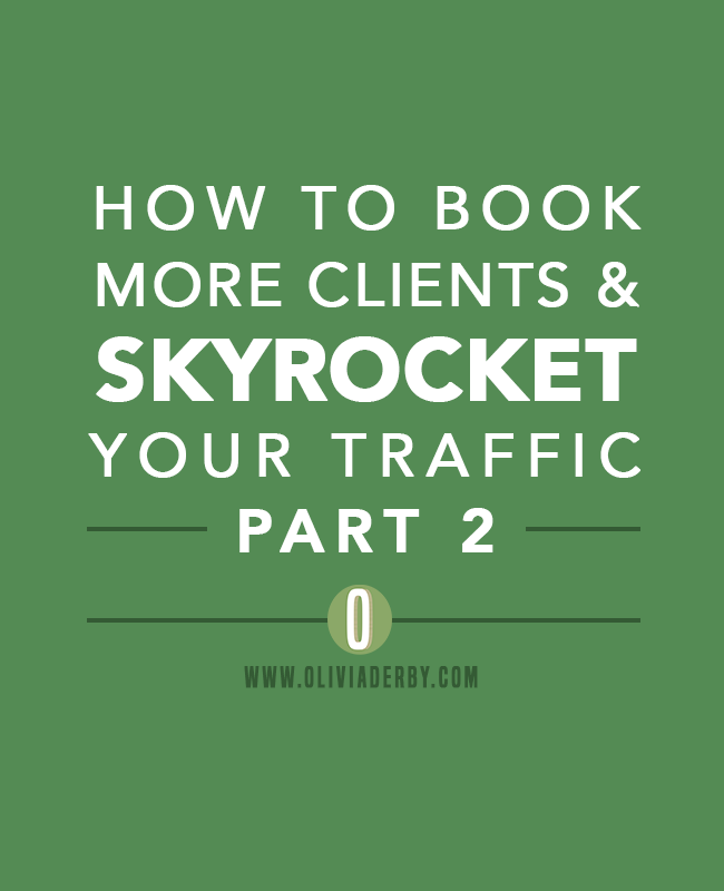 oliviaderbydotcom_blogging_how-to-book-more-clients-and-skyrocket-your-traffic-Part2.png
