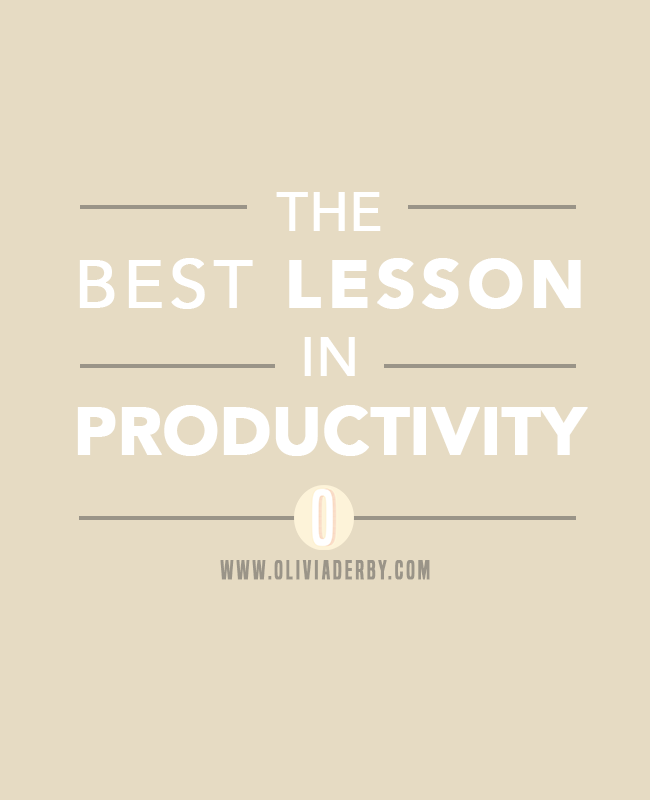 oliviaderbydotcom_productivity_thebestlessoninproductiviy-1.png