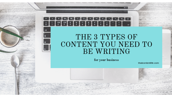 The 3 types of content you should be writing for your business