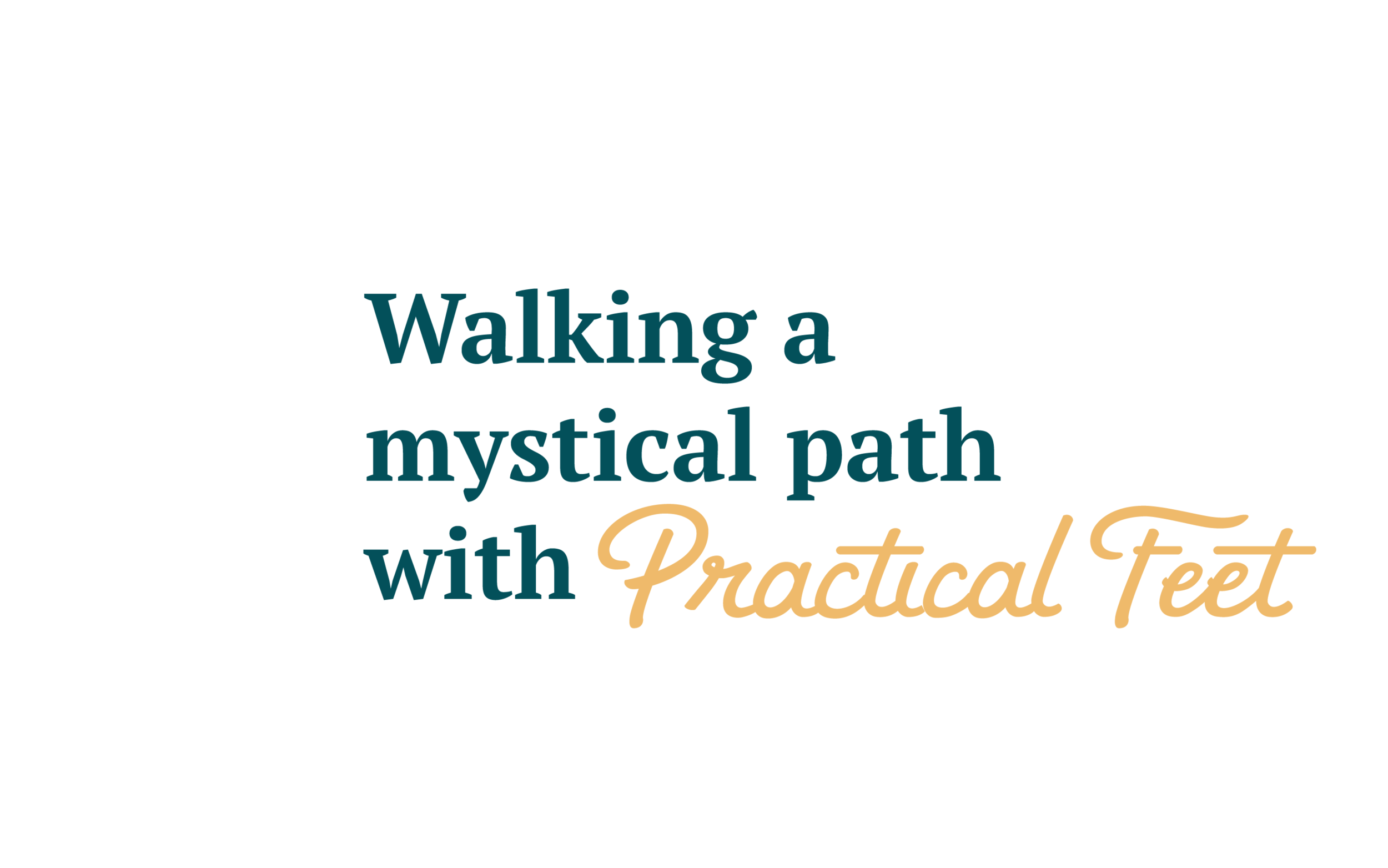 Walking a mystical path with Practical Feet