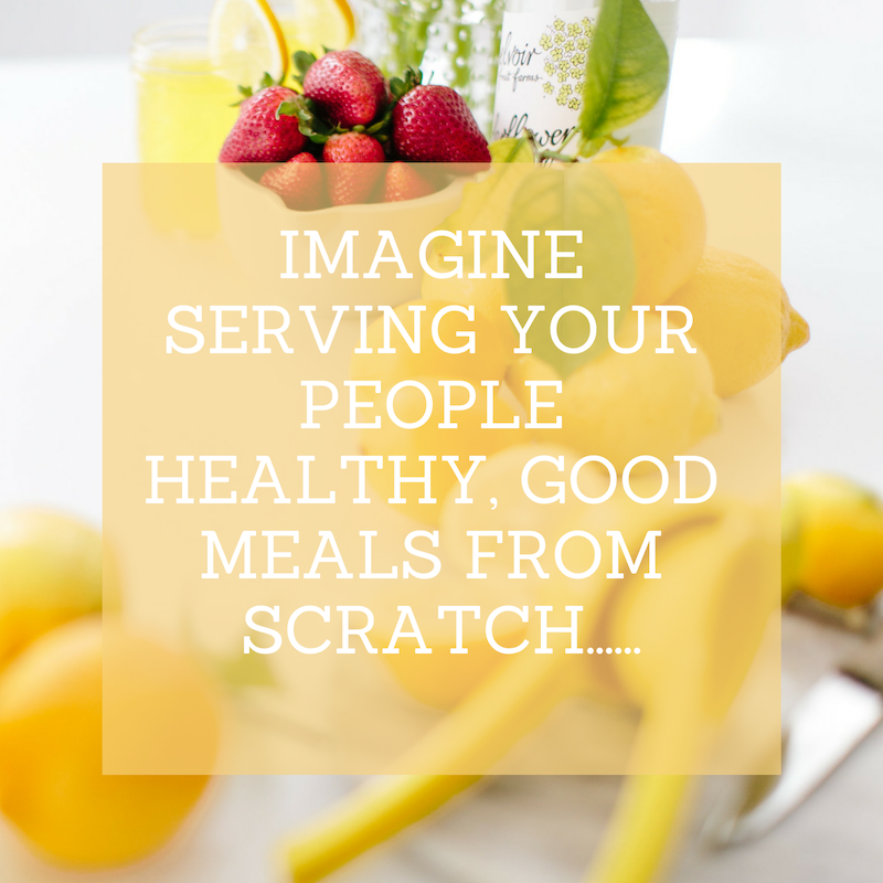 IMAGINE SERVING YOUR PEOPLE HEALTHY, GOOD MEALS FROM SCRATCH.......png