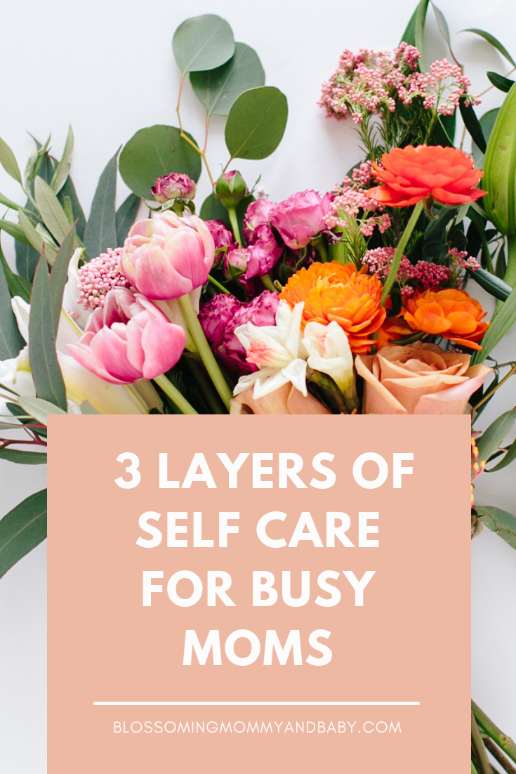 3 Layers of Self-Care Every Modern Mom Needs — Blossoming