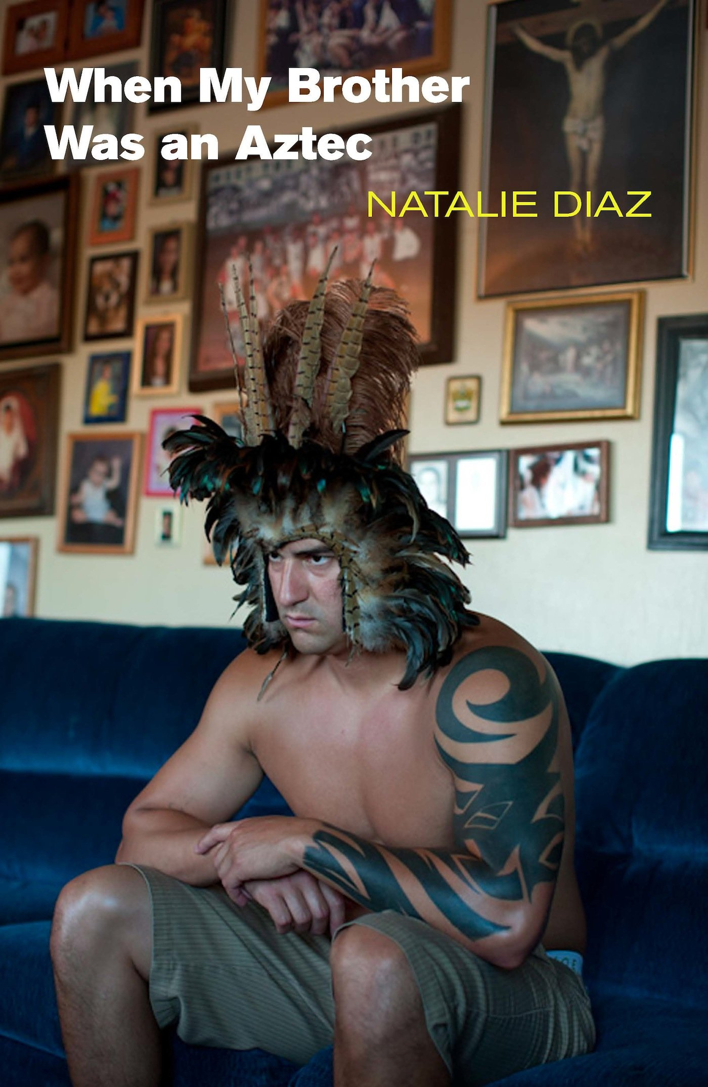 """Natalie Diaz's """"When My Brother Was an Aztec"""""""