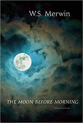 """W.S. Merwin's """"The Moon Before Morning"""""""