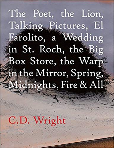 """C.D. Wright's """"The Poet, The Lion, Talking Pictures..."""""""