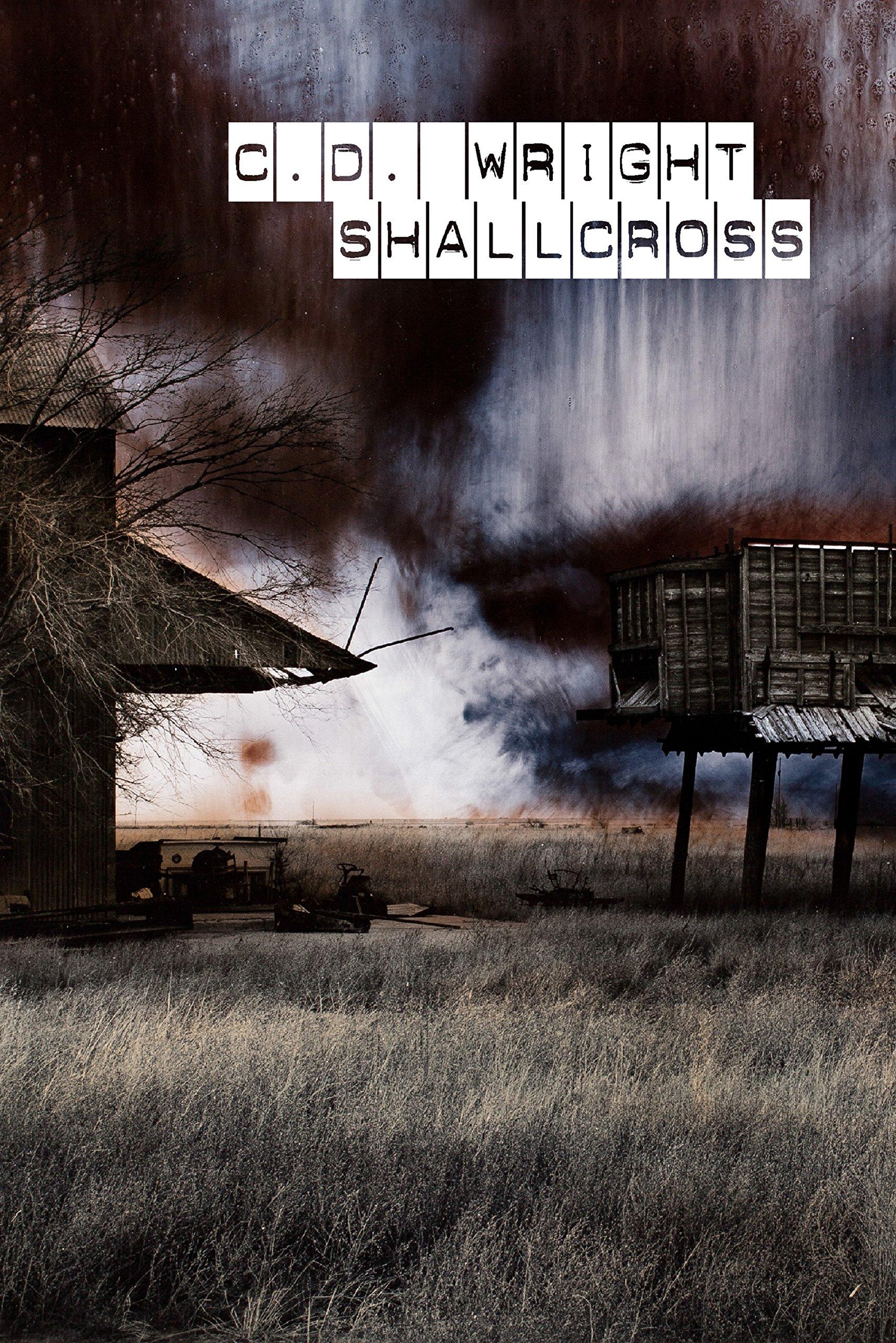 """C.D. Wright's """"SHALLCROSS"""""""