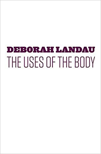 "Deborah Landau's ""The Uses of the Body"""