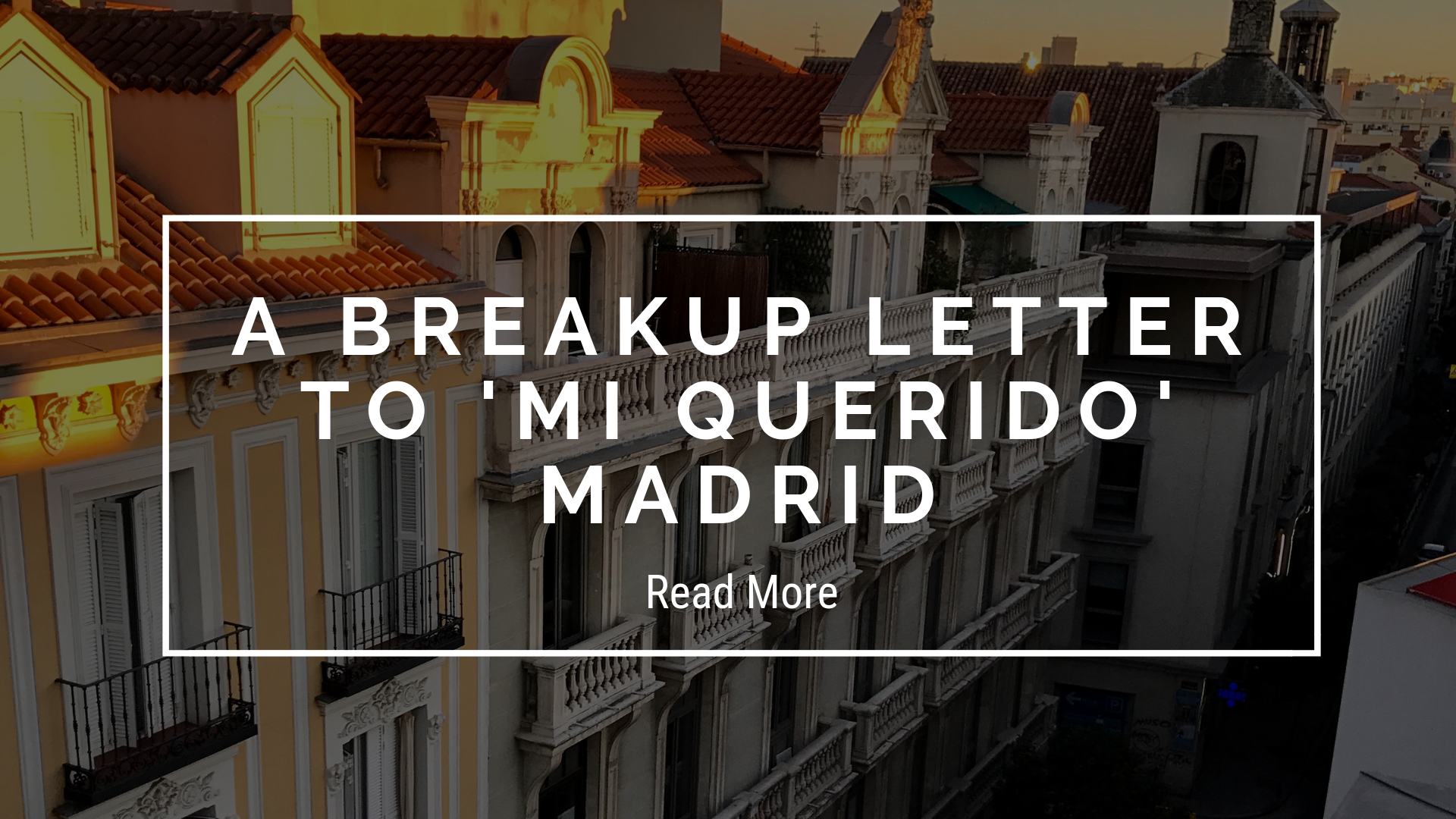A Breakup Letter to 'Mi Querido' Madrid
