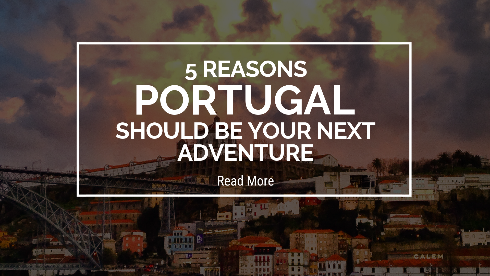 Portugal Should Be Your Next Adventure