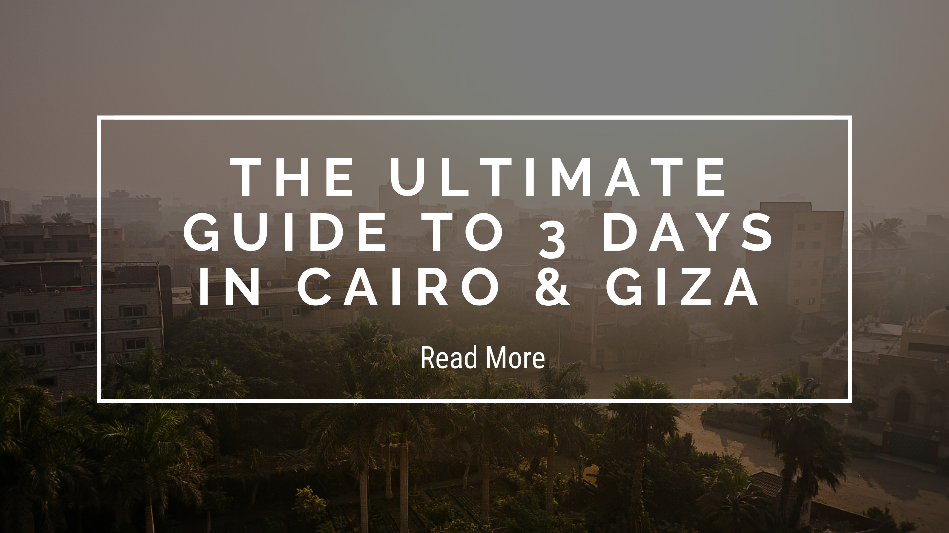 Ultimate Guide to 3 Days in Cairo & Giza