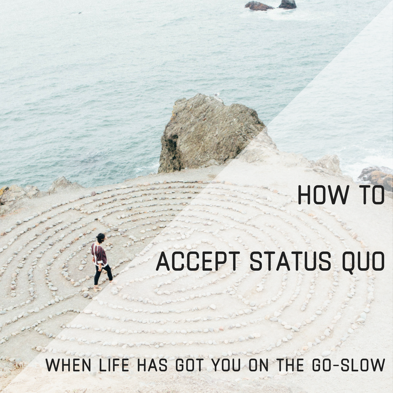 How to acceptstatus quowhen life has got you on the go slow (1).png