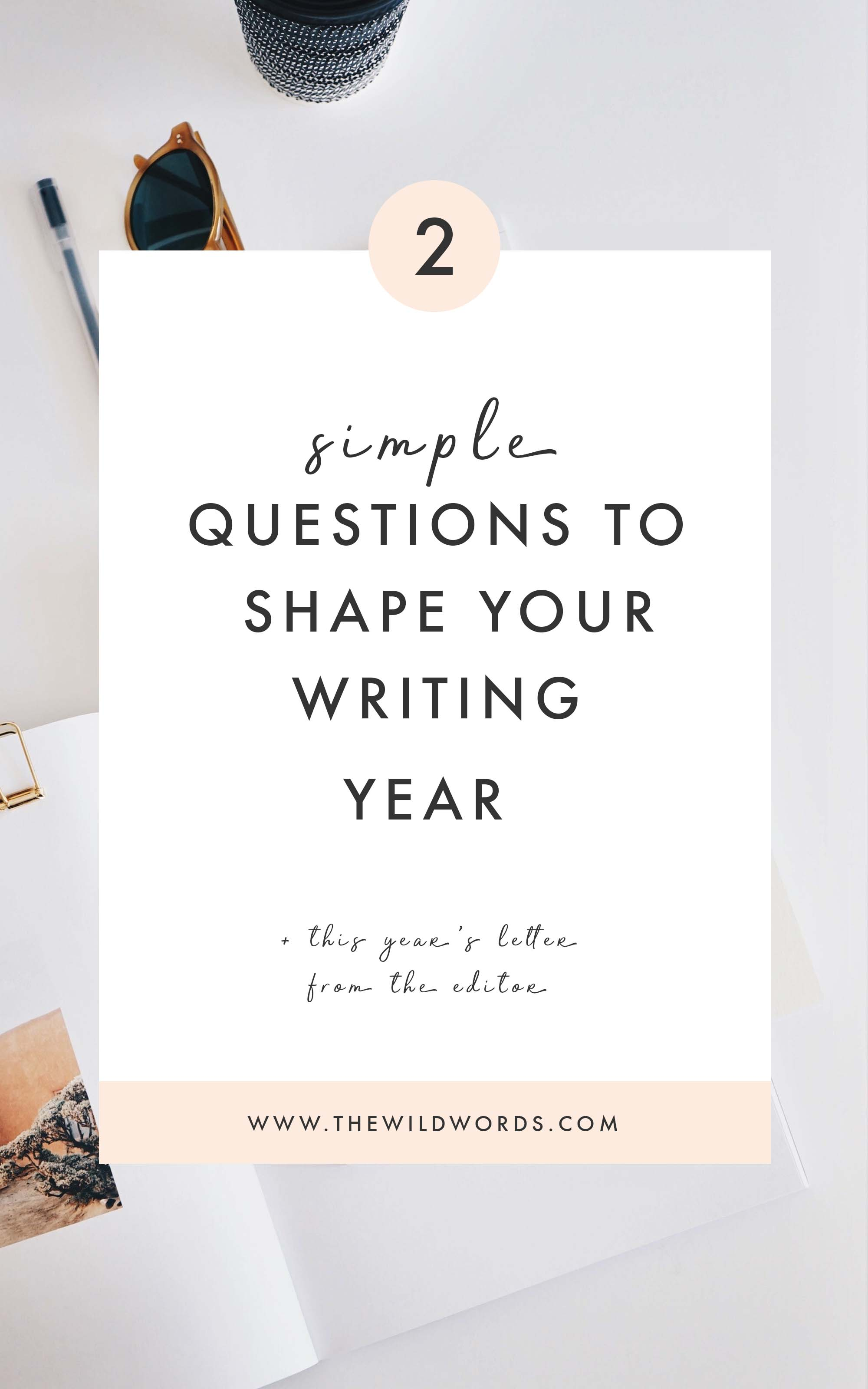 2 Simple Questions to Shape Your Writing Year | Wild Words
