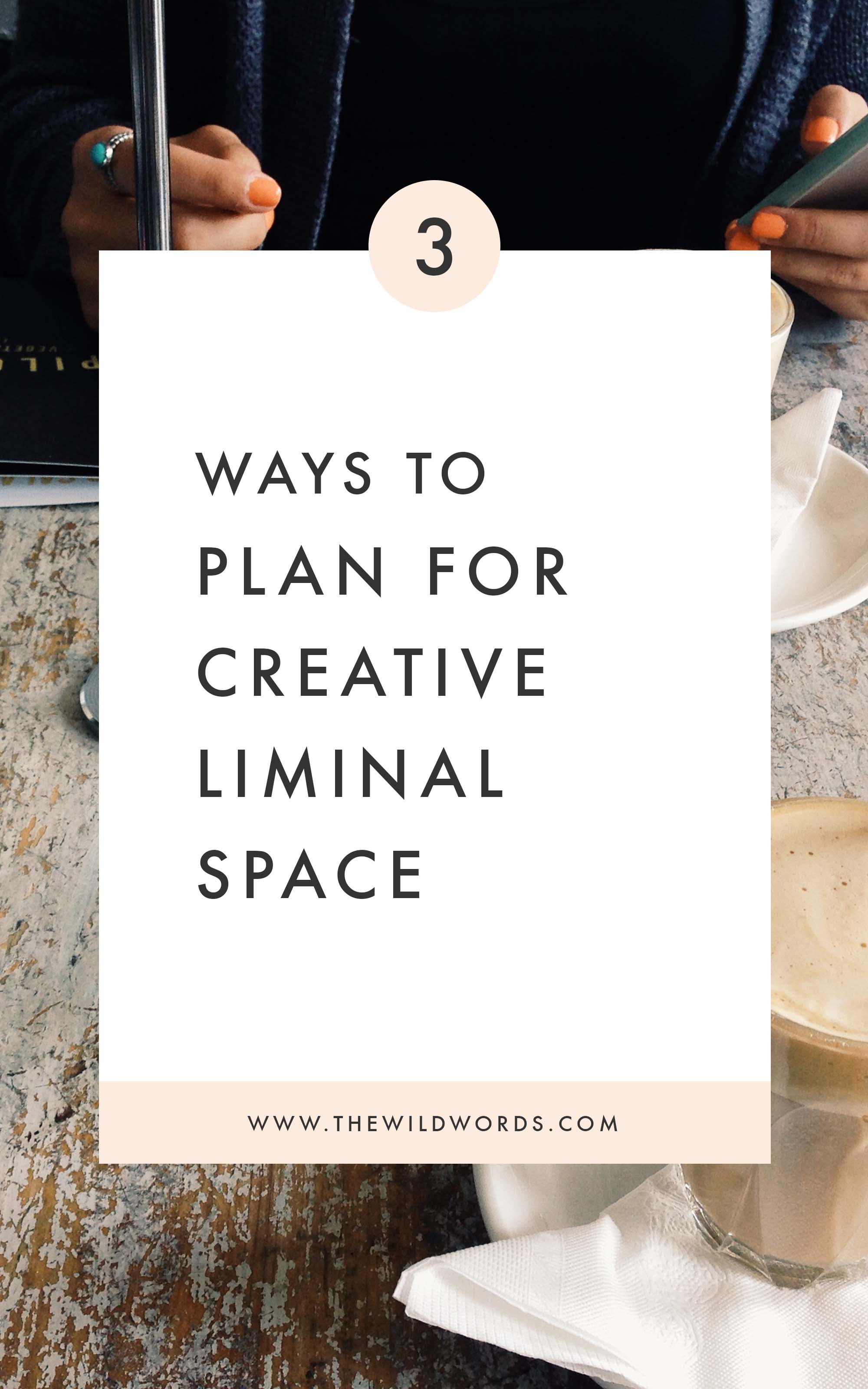 3 Ways to Plan for Creative Liminal Space | Wild Words