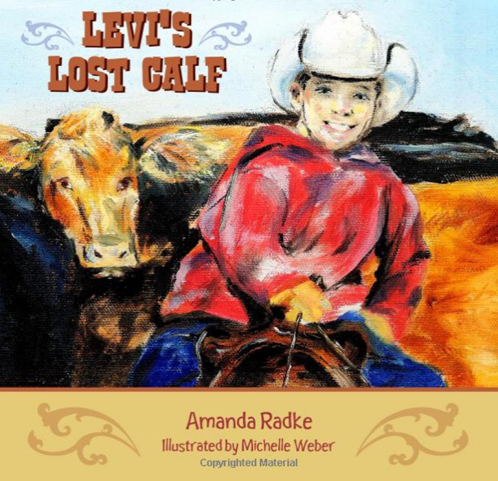 Levi's Lost Calf - Young readers will find little Levi as curious and eager to prove his independence as they are while searching the ranch with him to find Little Red, Levi's Lost Calf.A fifth generation ranch, author Amanda Radke, tells the story of Levi who, after the morning head count, realizes one calf, Little Red, is missing from the herd. Readers are introduced to a variety of barnyard animals as Levi searches the ranch for the calf. Radke uses her past and present, first-hand ranching experience to accurately tell this engaging story. Young readers will not only enjoy the tale, but also the beautiful illustrations by Michelle Weber.