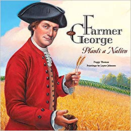 Farmer George Plants A Nation - Did you know George Washington was more than our nation's first president and a general of the U.S. military? He was a farmer!The third book in our Kids' Reading List series is Farmer George Plants a Nation by Peggy Thomas and illustrated by Layne Thomas. As George Washington was forging ahead to form a new nation, he was also creating a self-sufficient farm at Mount Vernon, Virginia. Did you know the president planted trees, bred mules and experimented with many crops including wheat? He mixed his own fertilizers and compost to help grow shrubs and vegetables. He designed a barn where his workers could thresh grain indoors. He even invented a plow that not only tilled the soil but also planted seeds!Ideal for kids in grades 3 through 5, the book includes excerpts of the president's writings, a timeline, resource section and essays with beautiful oil-painted illustrations of Farmer George at work in Colonial America.
