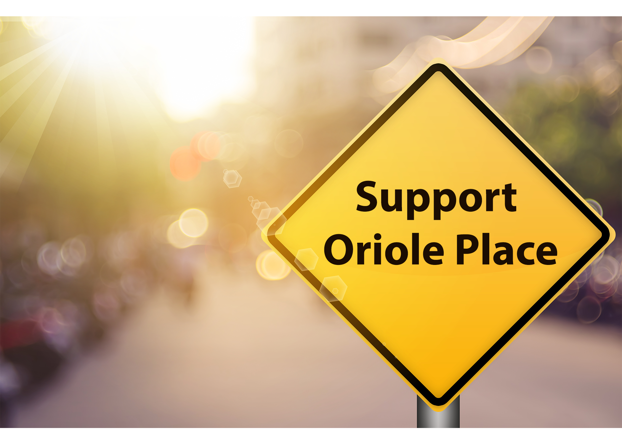 Support Oriole Place - Ready to take the next step? You can support our cause, by signing our petition.
