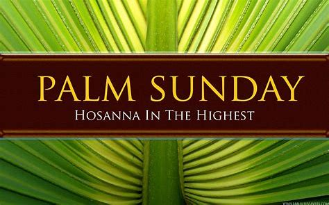 Palm Sunday - Palm Sunday is the final Sunday before Easter Sunday. It marks the beginning of Holy Week. Palm branches are distributed to the congregation to commemorate Christ's triumphal entrance into Jerusalem. The palm branches were placed in His path, before His arrest and Crucifixion on Good Friday. Worship with us as we begin Holy Week.