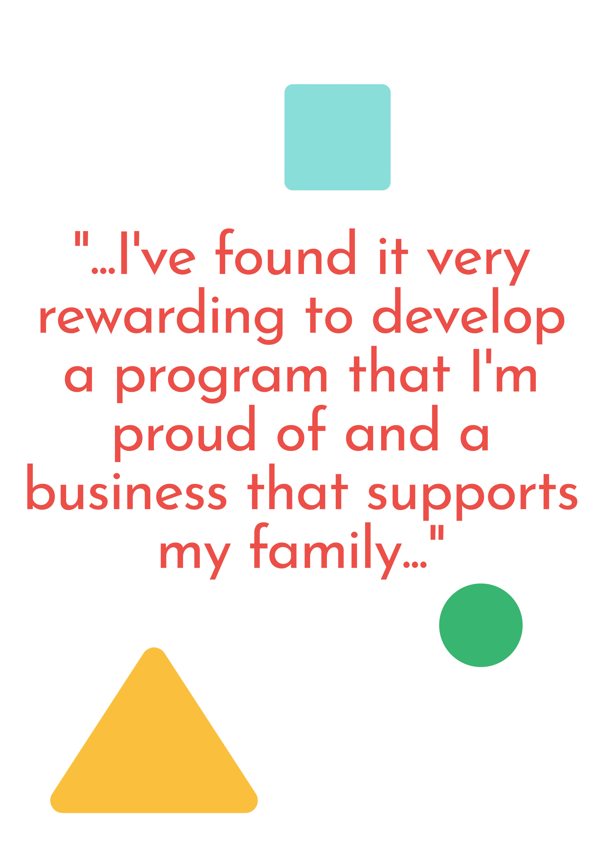 I've found it very rewarding to develop a program that I'm proud of and a business that supports my family - Laynie Leek on her child care career