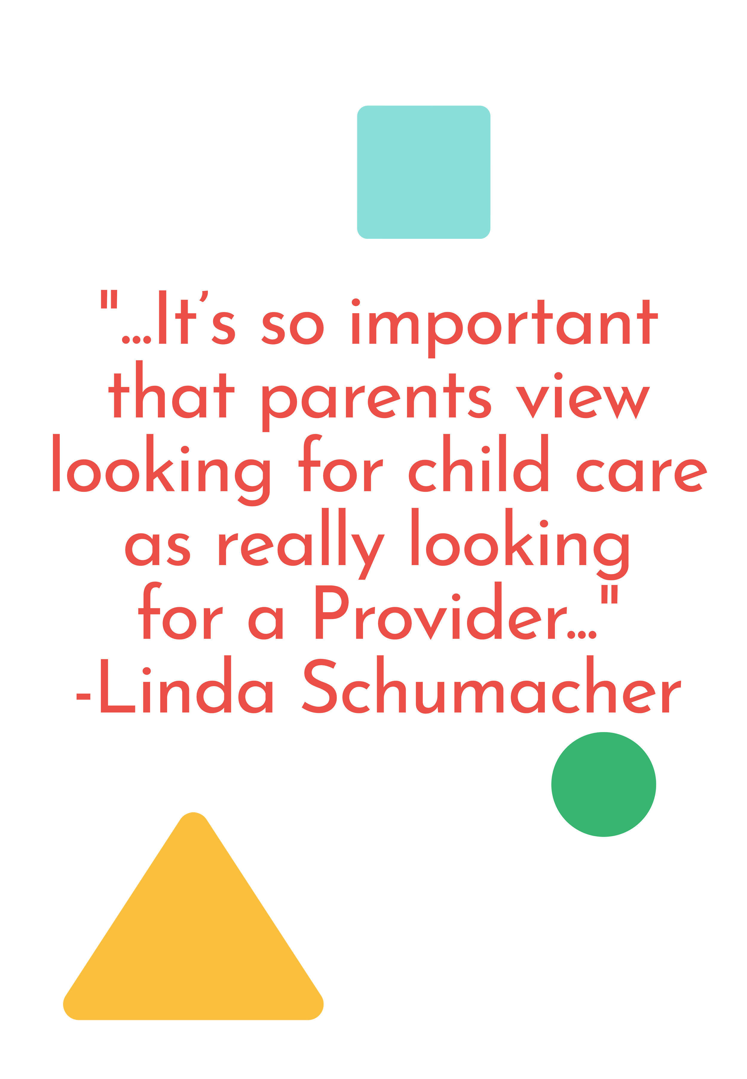 """""""...It's so important that parents view looking for child care as really looking for a Provider..."""" - Linda Schumacher on what questions parents should ask a daycare provider"""