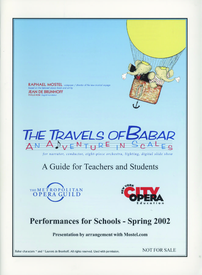 "The full production of Raphael Mostel's  Travels of Babar  was the one and only collaboration in history between the Metropolitan Opera Guild and the New York City Opera  This is the cover page of their 80-page Guide created for the collaboration of their education departments when they brought 8,000 students to performances of the full production (with the prior non-HD multimedia) as an introduction to music and to music-theater. Full guide  here    The Travels of Babar  was adopted into the repertory of the New York City Opera as one of the cycle of four annual productions that constituted their education program:  ""Opera Is Elementary"" . This innovative repertory/educational cycle  ""Opera Is Elementary""  was created by Paul L King, the director of New York City Opera Education.  The Travels of Babar  was the only production of the 4-year cycle without singing, since  The Travels of Babar  uses only narration. The  ""Opera Is Elementary""  program was cut short when the New York City Opera went out of business. Paul L King is currently (as of 2019) Executive Director/Office of Arts & Special Projects, Division of Teaching & Learning, New York City Department of Education  The Director of the Metropolitan Opera Guild, David Dik, interview with Raphael Mostel  here   David Dik currently advocates for the unusually productive usefulness of  The Travels of Babar  for education as  National Executive Director of Young Audiences Arts of Learning"
