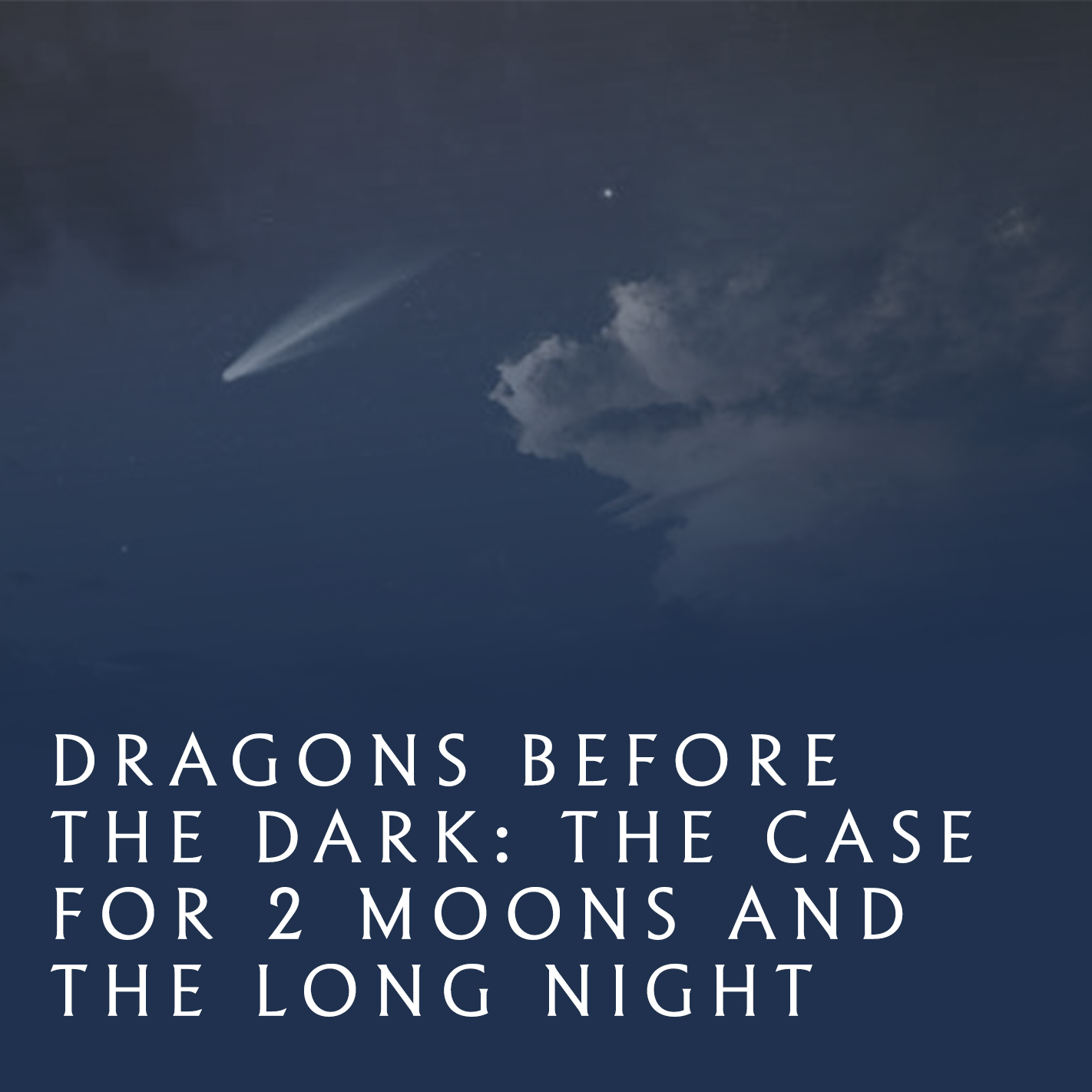 The Dothraki tell the legend that dragons were born from a second moon that once hung in the night sky. But what if the myth is real? This panel will analyze folklore and real-life science, making the case for a link between the destruction of the moon and the reason the Long Night was so deep and dark.