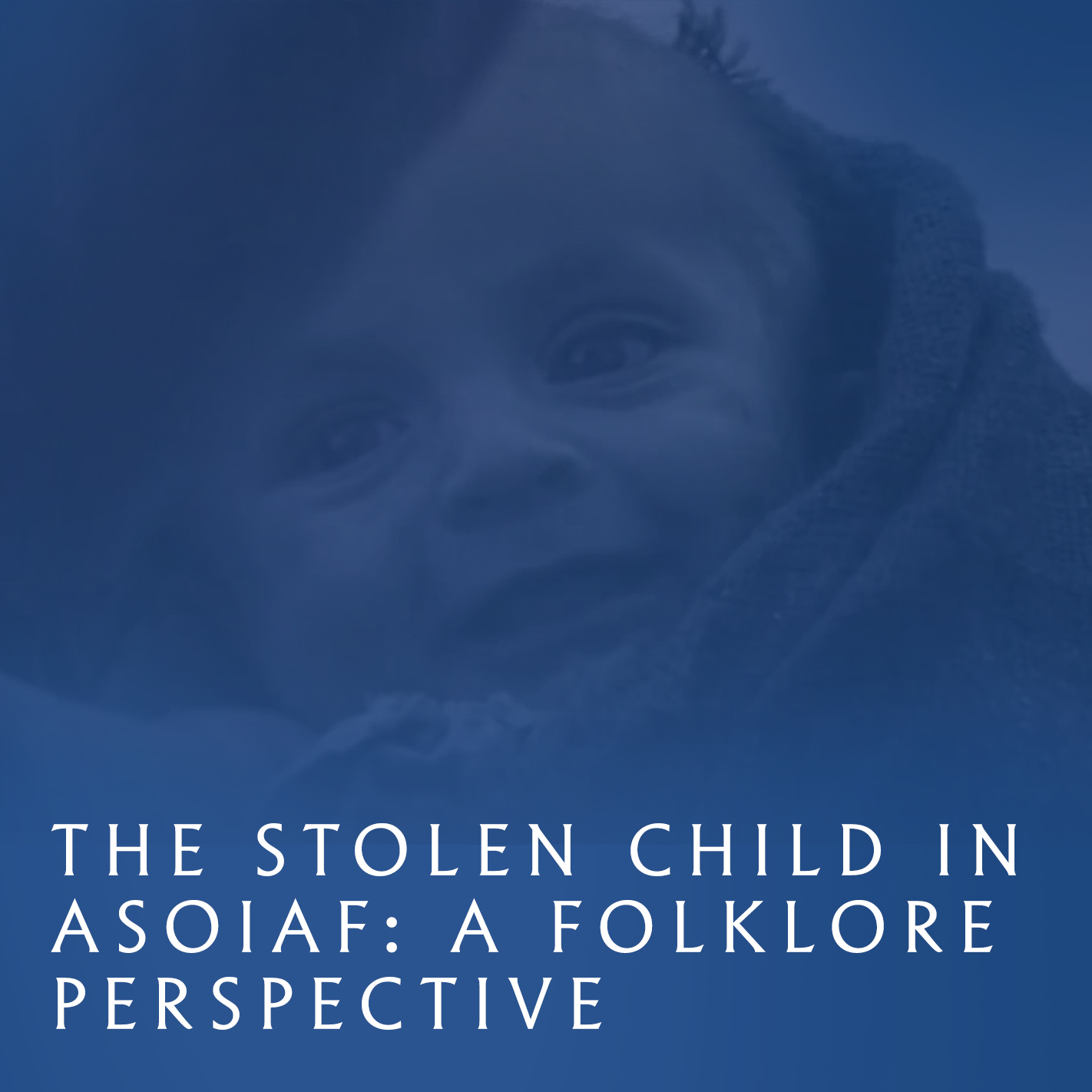 From White Walkers taking babies left in the forest to Daenerys losing her baby in an act of blood magic—the motif of the stolen child is rampant in ASOIAF. Our panelists will trace the origins of the stolen child in myth and literature, calling on fairy tales, folklore, and  A Midsummer Night's Dream .