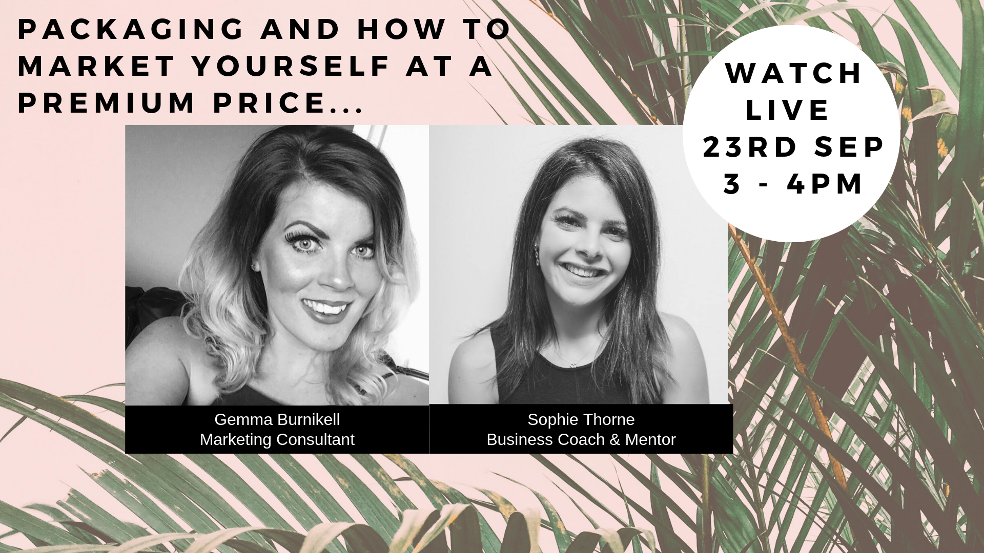 Packaging and Marketing Yourself for Premium Prices - Business Coach & Mentor, Sophie Thorne and Marketing Consultant, Gemma Burnikell join forces to guide you through how to create packages and how to market yourself at a premium priceMonday 23rd September, 3pm, Webinar