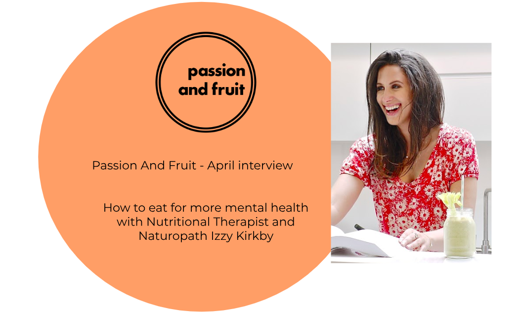 Passion And Fruit April Interview - Izzy Kirkby