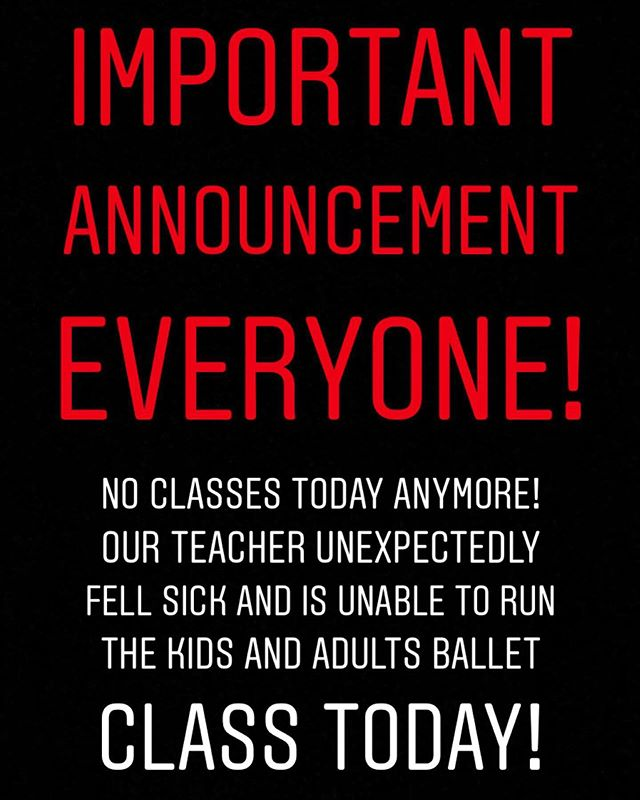 Please note: no more classes today due to unexpected sickness!