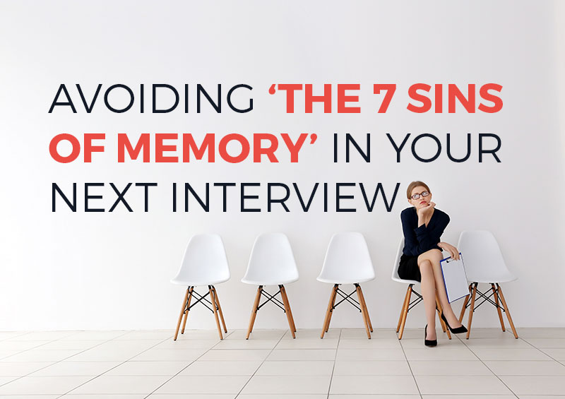 intervieW TIPS AND TRICKS: HOW TO AVOID THE '7 SINS OF MEMORY' - Shelby Downs, Director, synthesizes the framework of Harvard University's Psychology Department former chair and a leading memory researcher, Daniel Schacter, titled 'The Seven Sins of Memory: How the Mind Forgets and Remembers' through the lens of Recruitment for interviewees. By gaining an understanding of how the memory functions, candidates are better equipped to navigate the difficult interview process.